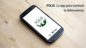 «Polis» La nueva app para combatir la delincuencia.